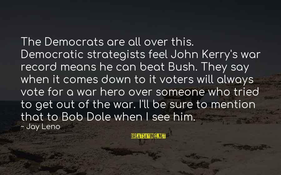Strategists Sayings By Jay Leno: The Democrats are all over this. Democratic strategists feel John Kerry's war record means he