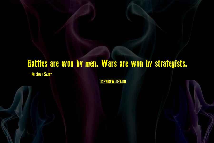 Strategists Sayings By Michael Scott: Battles are won by men. Wars are won by strategists.