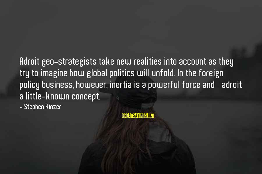 Strategists Sayings By Stephen Kinzer: Adroit geo-strategists take new realities into account as they try to imagine how global politics