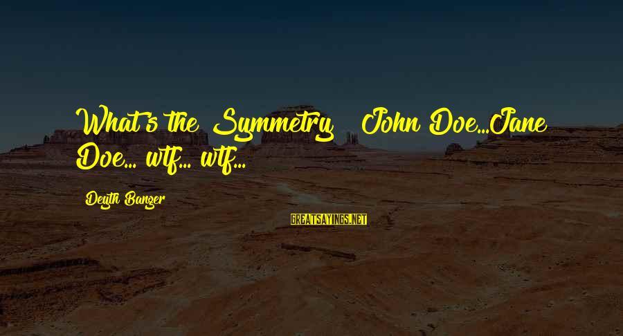 Strawberry Shortcake Movie Sayings By Deyth Banger: What's the Symmetry???John Doe...Jane Doe... wtf... wtf...