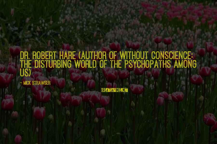 Strawser Sayings By Mick Strawser: Dr. Robert Hare (author of Without Conscience: The Disturbing World Of The Psychopaths Among Us)