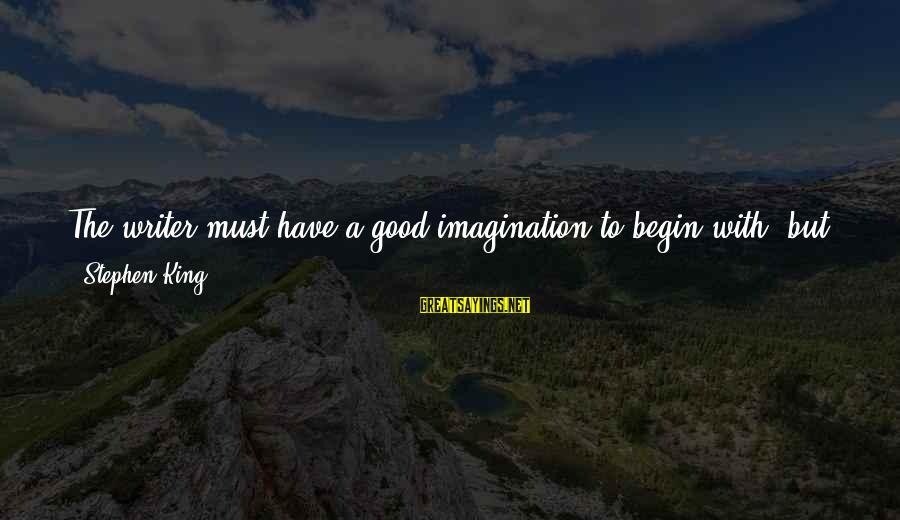 Strawser Sayings By Stephen King: The writer must have a good imagination to begin with, but the imagination has to