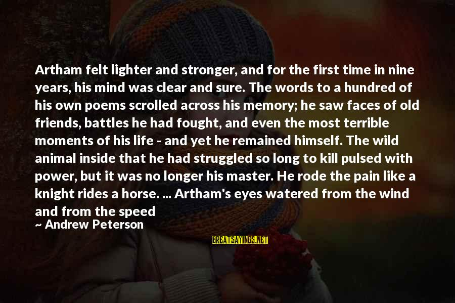 Streaked Sayings By Andrew Peterson: Artham felt lighter and stronger, and for the first time in nine years, his mind