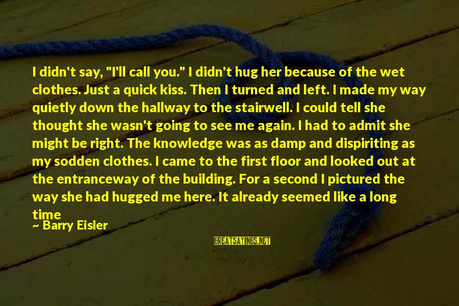 "Streaked Sayings By Barry Eisler: I didn't say, ""I'll call you."" I didn't hug her because of the wet clothes."