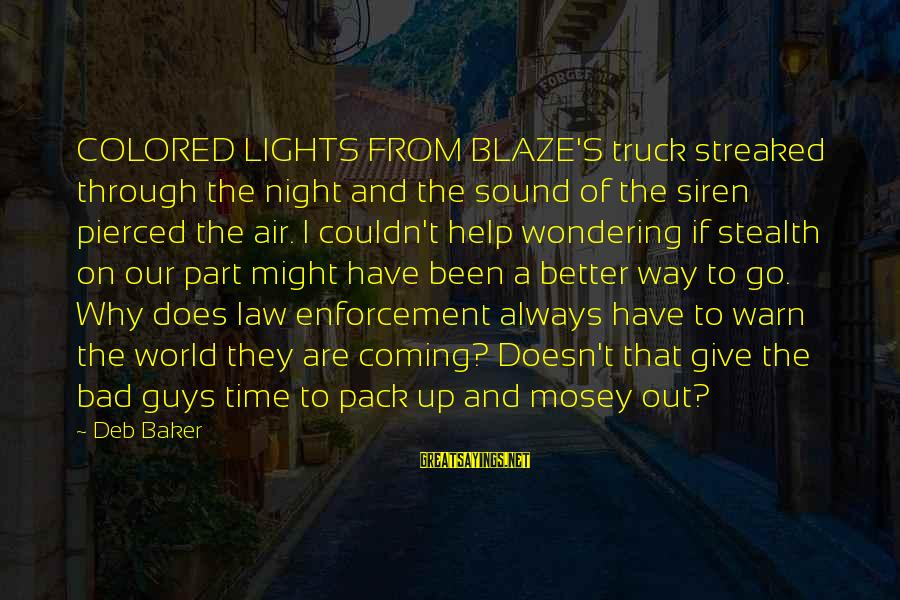 Streaked Sayings By Deb Baker: COLORED LIGHTS FROM BLAZE'S truck streaked through the night and the sound of the siren