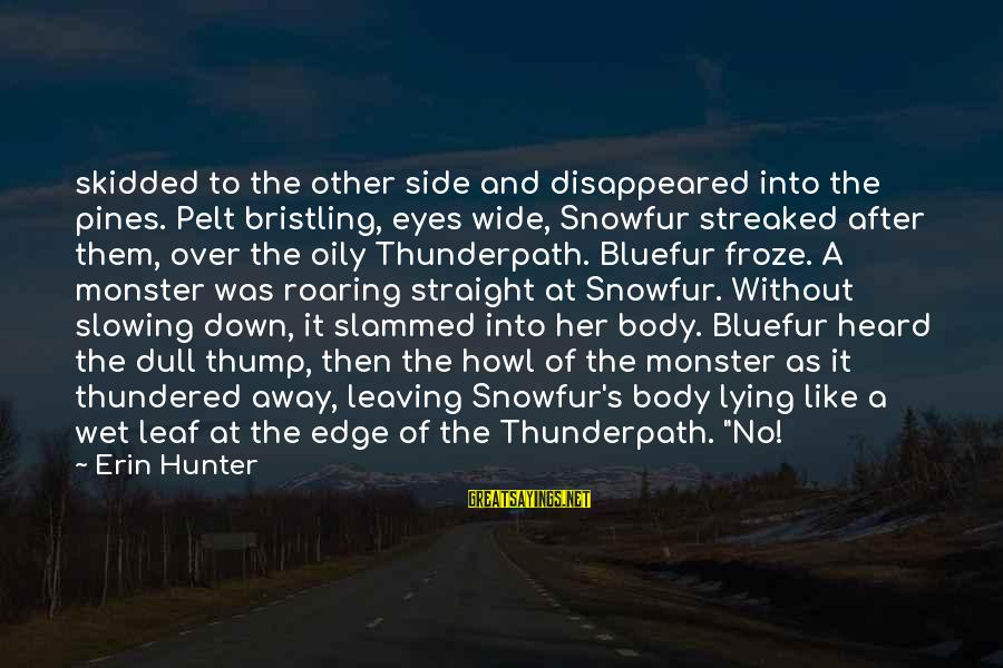 Streaked Sayings By Erin Hunter: skidded to the other side and disappeared into the pines. Pelt bristling, eyes wide, Snowfur