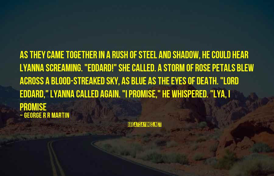 Streaked Sayings By George R R Martin: As they came together in a rush of steel and shadow, he could hear Lyanna