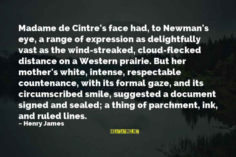Streaked Sayings By Henry James: Madame de Cintre's face had, to Newman's eye, a range of expression as delightfully vast