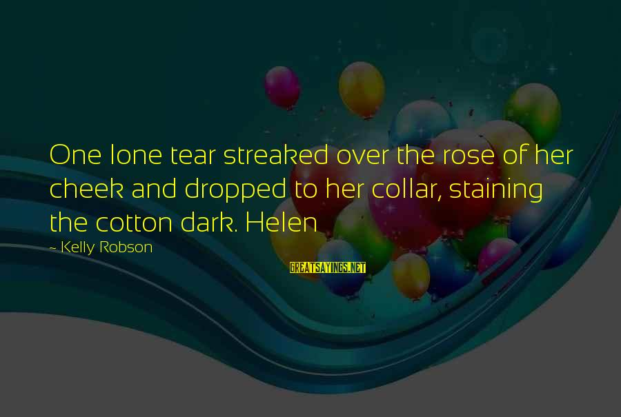 Streaked Sayings By Kelly Robson: One lone tear streaked over the rose of her cheek and dropped to her collar,