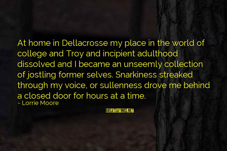 Streaked Sayings By Lorrie Moore: At home in Dellacrosse my place in the world of college and Troy and incipient
