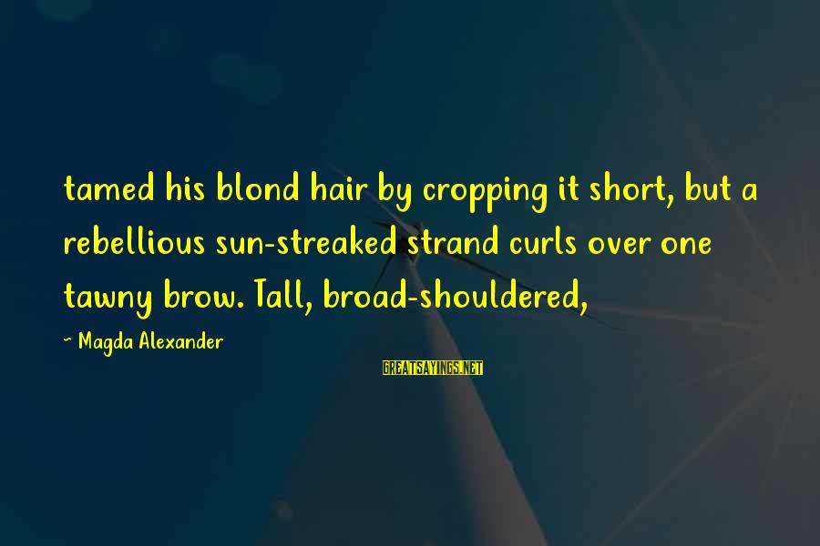 Streaked Sayings By Magda Alexander: tamed his blond hair by cropping it short, but a rebellious sun-streaked strand curls over