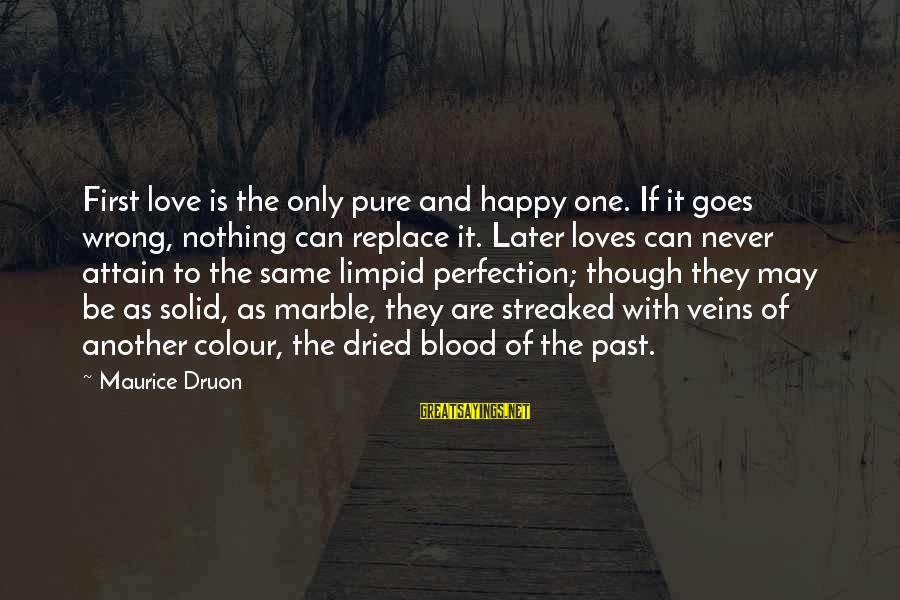 Streaked Sayings By Maurice Druon: First love is the only pure and happy one. If it goes wrong, nothing can
