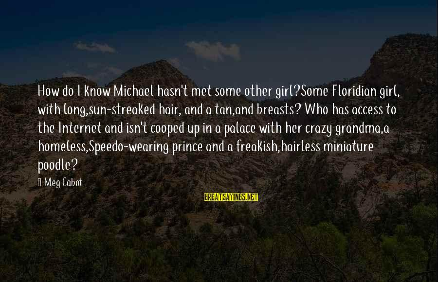 Streaked Sayings By Meg Cabot: How do I know Michael hasn't met some other girl?Some Floridian girl, with long,sun-streaked hair,