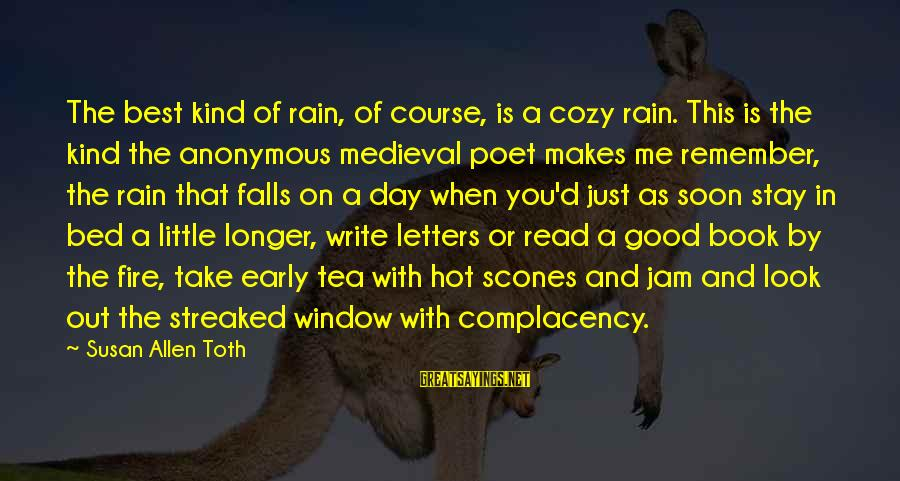 Streaked Sayings By Susan Allen Toth: The best kind of rain, of course, is a cozy rain. This is the kind