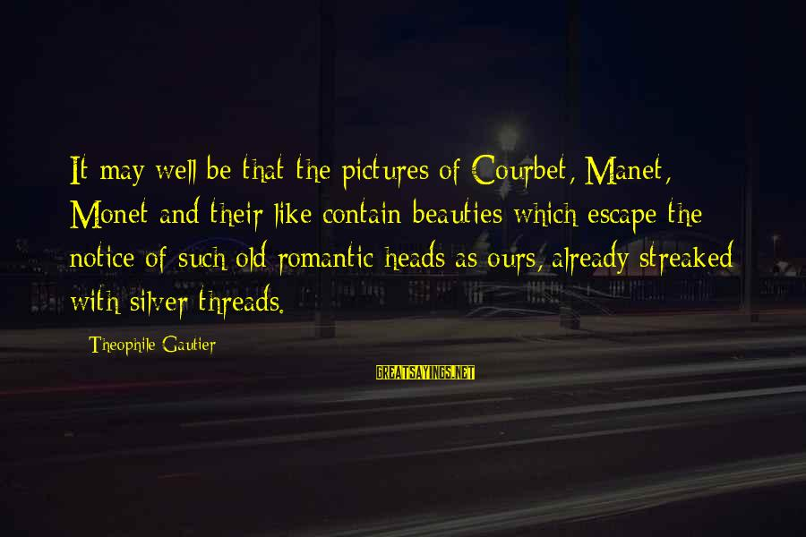 Streaked Sayings By Theophile Gautier: It may well be that the pictures of Courbet, Manet, Monet and their like contain