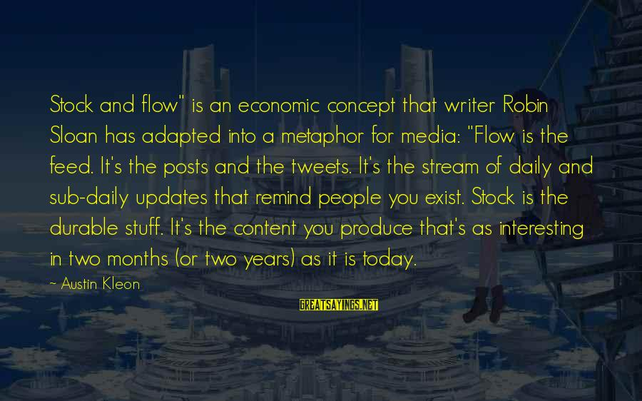 """Stream Flow Sayings By Austin Kleon: Stock and flow"""" is an economic concept that writer Robin Sloan has adapted into a"""