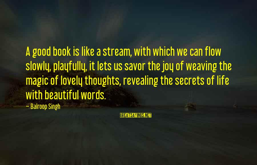 Stream Flow Sayings By Balroop Singh: A good book is like a stream, with which we can flow slowly, playfully, it
