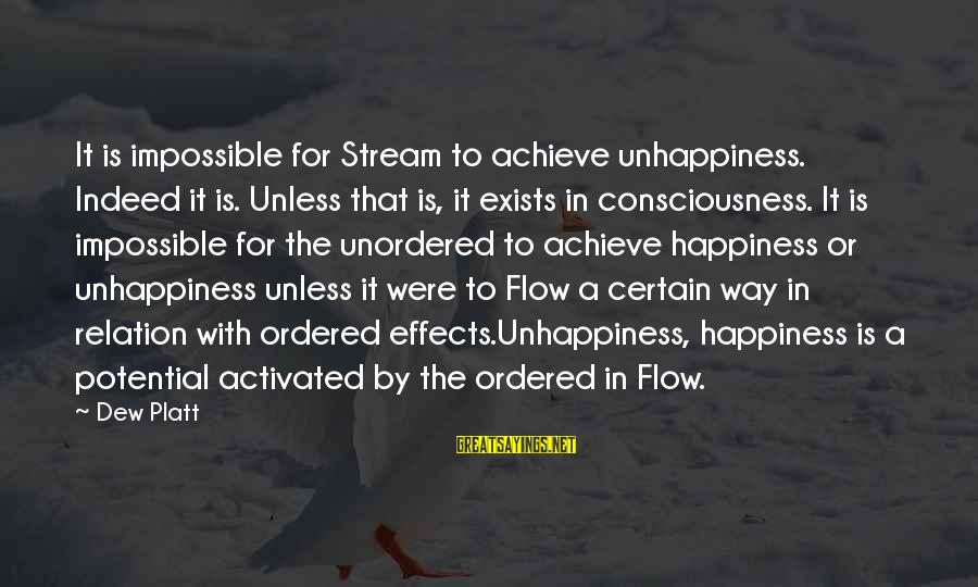 Stream Flow Sayings By Dew Platt: It is impossible for Stream to achieve unhappiness. Indeed it is. Unless that is, it