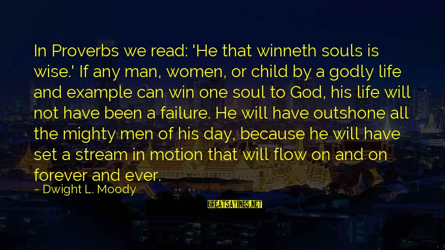 Stream Flow Sayings By Dwight L. Moody: In Proverbs we read: 'He that winneth souls is wise.' If any man, women, or
