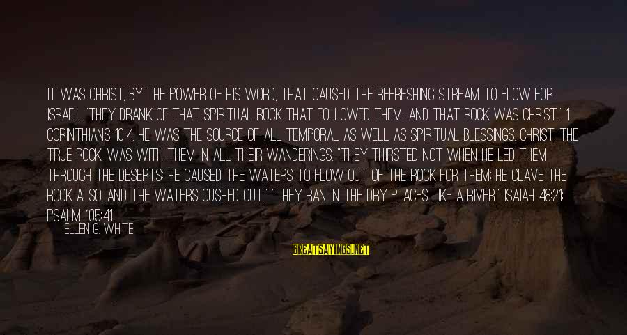 Stream Flow Sayings By Ellen G. White: It was Christ, by the power of his word, that caused the refreshing stream to