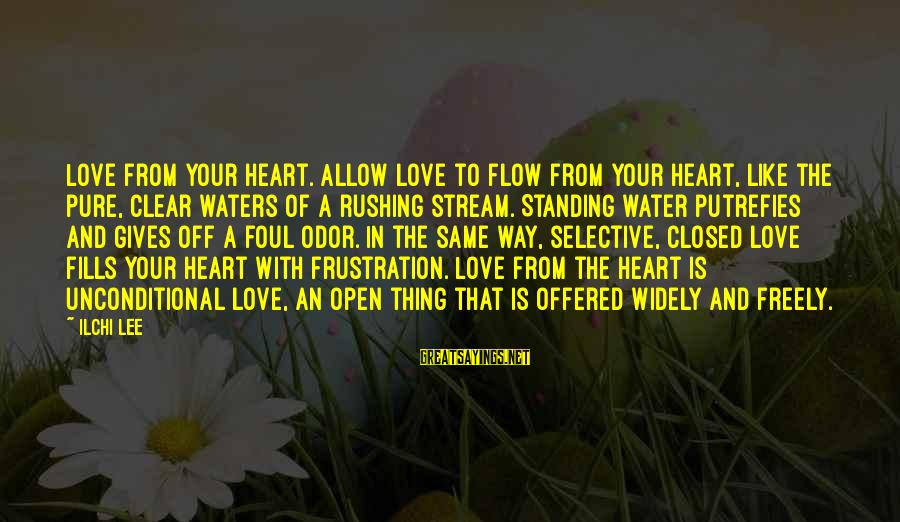 Stream Flow Sayings By Ilchi Lee: Love from your heart. Allow love to flow from your heart, like the pure, clear