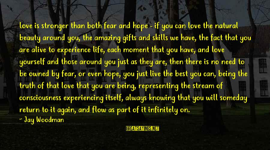 Stream Flow Sayings By Jay Woodman: Love is stronger than both fear and hope - if you can love the natural