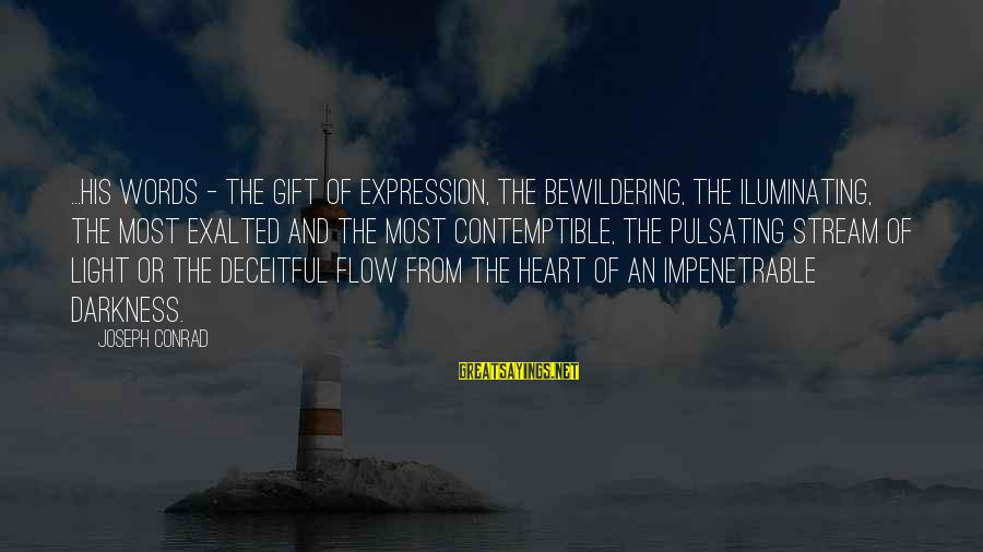 Stream Flow Sayings By Joseph Conrad: ...his words - the gift of expression, the bewildering, the iluminating, the most exalted and