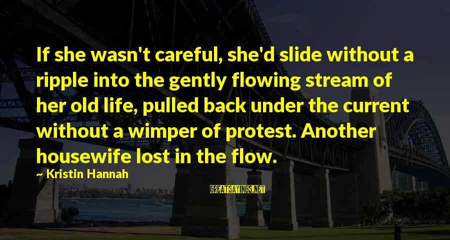 Stream Flow Sayings By Kristin Hannah: If she wasn't careful, she'd slide without a ripple into the gently flowing stream of
