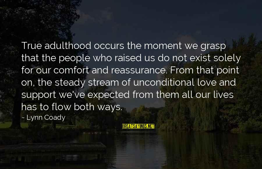 Stream Flow Sayings By Lynn Coady: True adulthood occurs the moment we grasp that the people who raised us do not