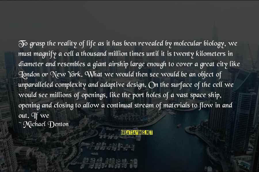 Stream Flow Sayings By Michael Denton: To grasp the reality of life as it has been revealed by molecular biology, we