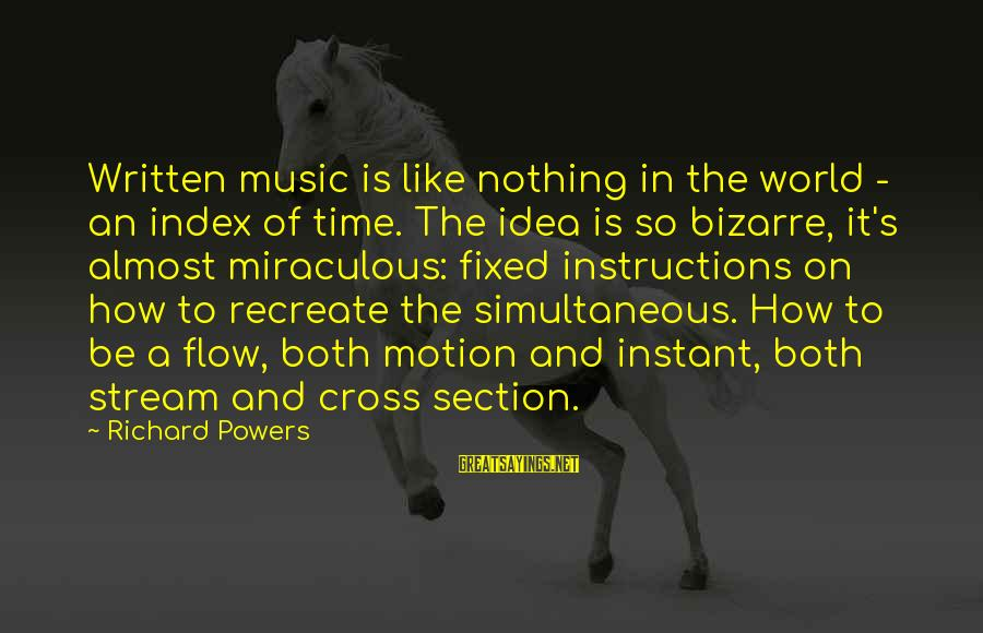 Stream Flow Sayings By Richard Powers: Written music is like nothing in the world - an index of time. The idea