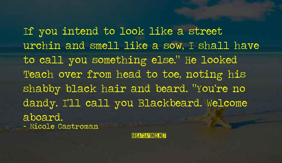 Street Urchin Sayings By Nicole Castroman: If you intend to look like a street urchin and smell like a sow, I
