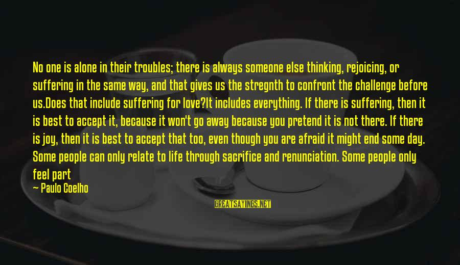 Stregnth Sayings By Paulo Coelho: No one is alone in their troubles; there is always someone else thinking, rejoicing, or