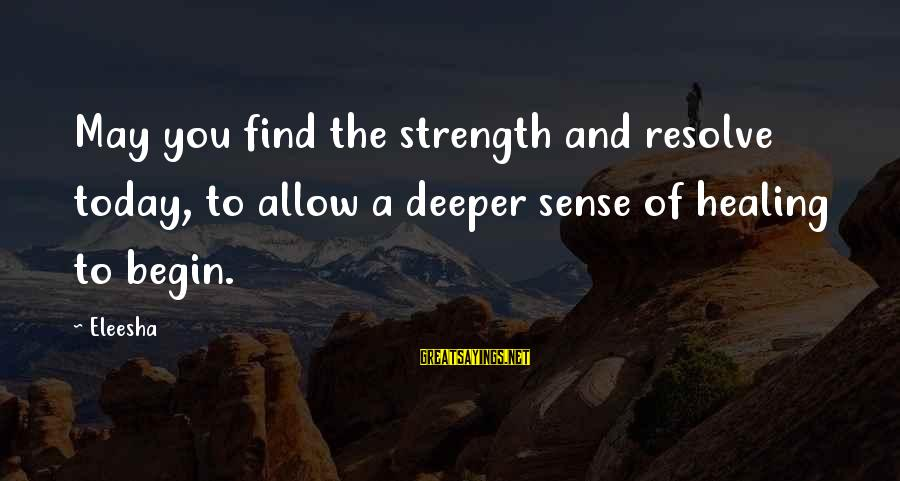 Strength After Death Sayings By Eleesha: May you find the strength and resolve today, to allow a deeper sense of healing