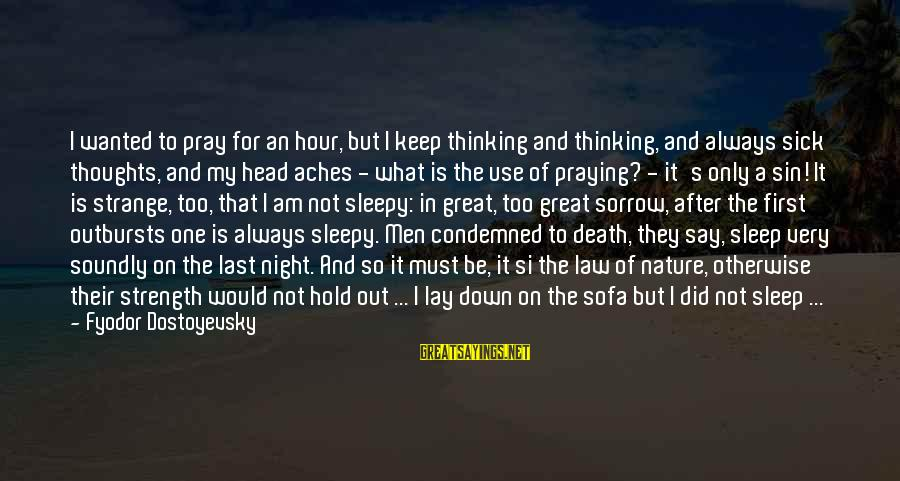 Strength After Death Sayings By Fyodor Dostoyevsky: I wanted to pray for an hour, but I keep thinking and thinking, and always
