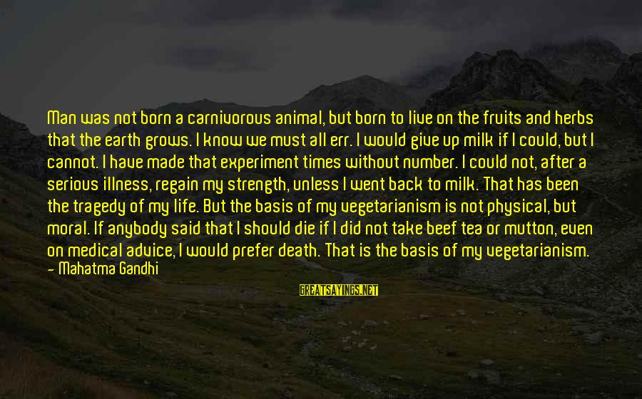 Strength After Death Sayings By Mahatma Gandhi: Man was not born a carnivorous animal, but born to live on the fruits and