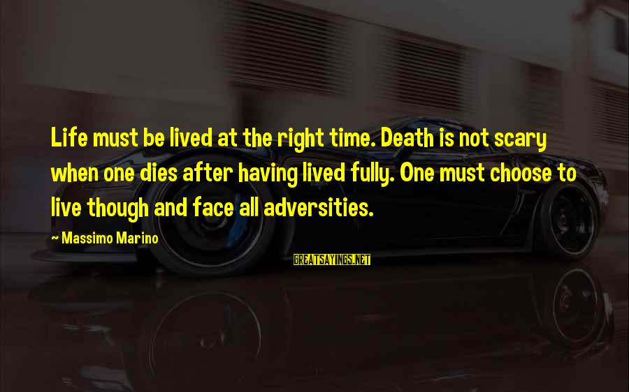 Strength After Death Sayings By Massimo Marino: Life must be lived at the right time. Death is not scary when one dies
