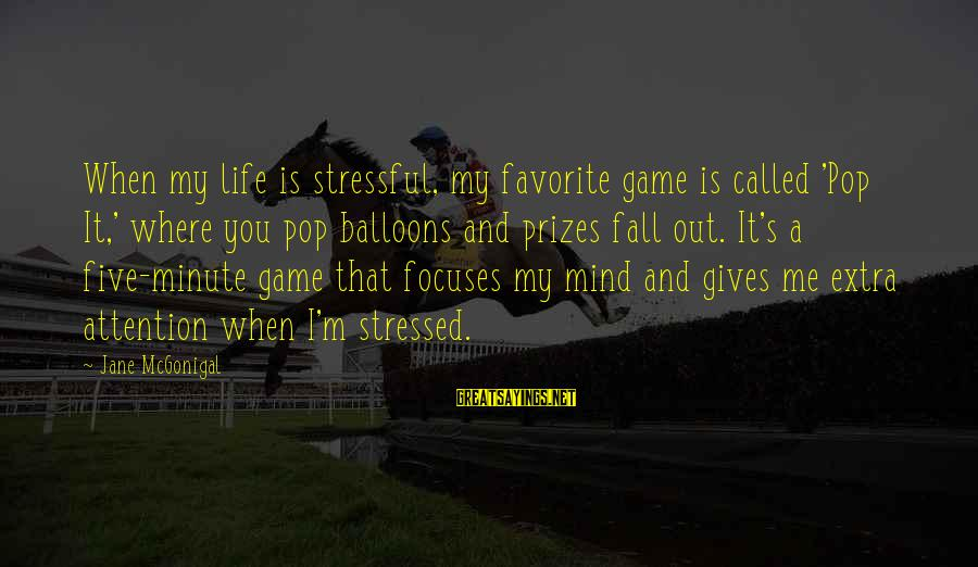 Stressed Life Sayings By Jane McGonigal: When my life is stressful, my favorite game is called 'Pop It,' where you pop
