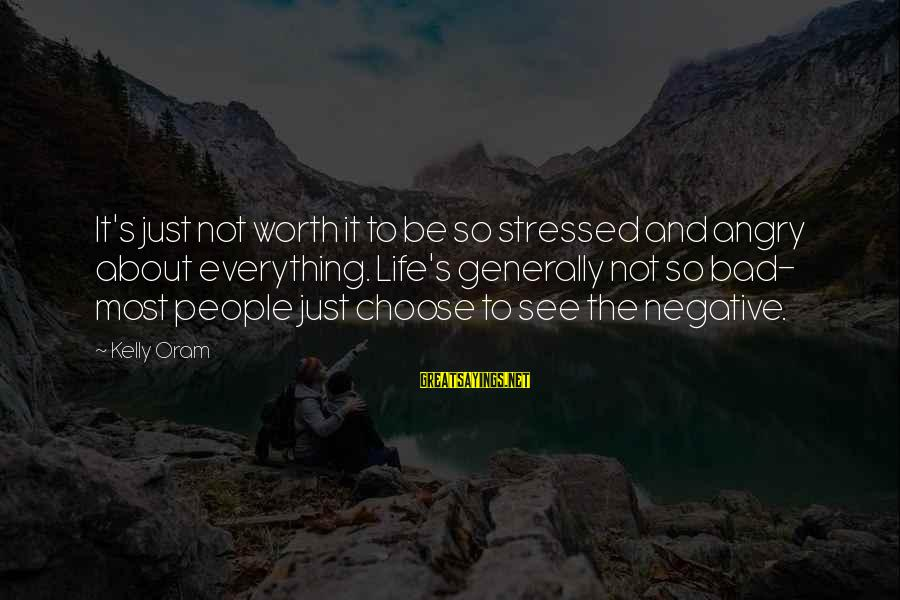 Stressed Life Sayings By Kelly Oram: It's just not worth it to be so stressed and angry about everything. Life's generally