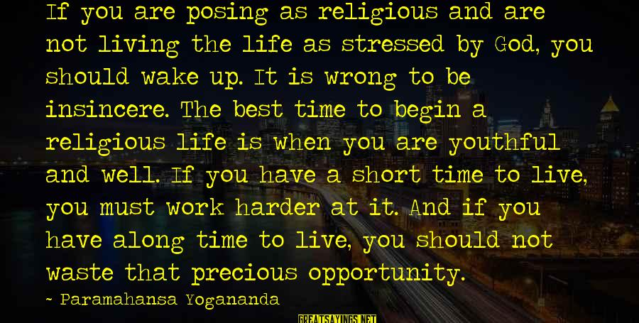 Stressed Life Sayings By Paramahansa Yogananda: If you are posing as religious and are not living the life as stressed by