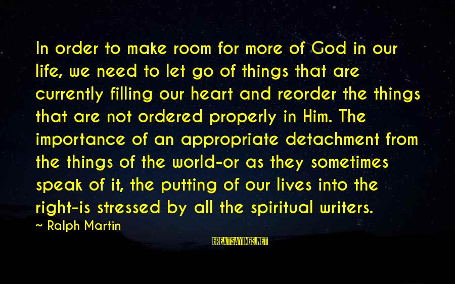 Stressed Life Sayings By Ralph Martin: In order to make room for more of God in our life, we need to