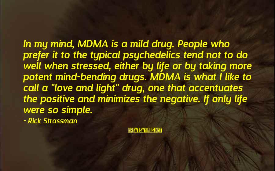 Stressed Life Sayings By Rick Strassman: In my mind, MDMA is a mild drug. People who prefer it to the typical