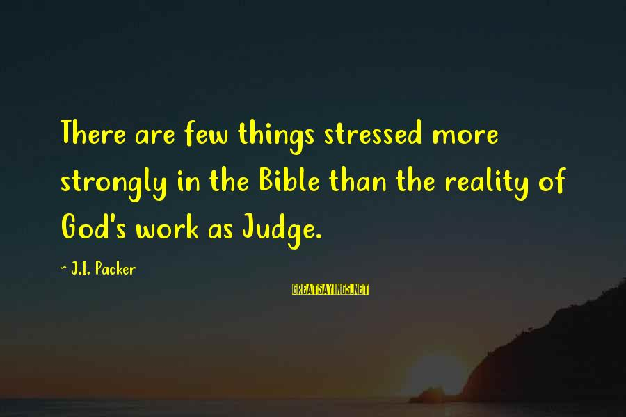 Stressed Out Bible Sayings By J.I. Packer: There are few things stressed more strongly in the Bible than the reality of God's