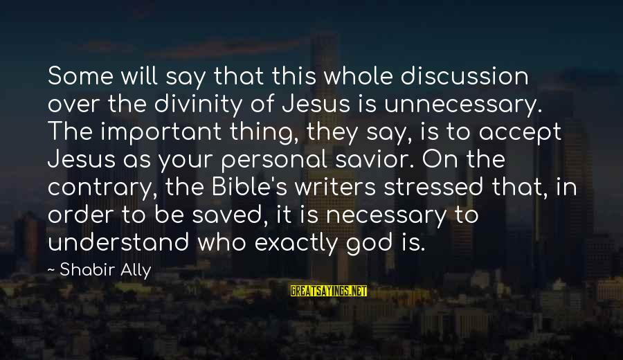 Stressed Out Bible Sayings By Shabir Ally: Some will say that this whole discussion over the divinity of Jesus is unnecessary. The