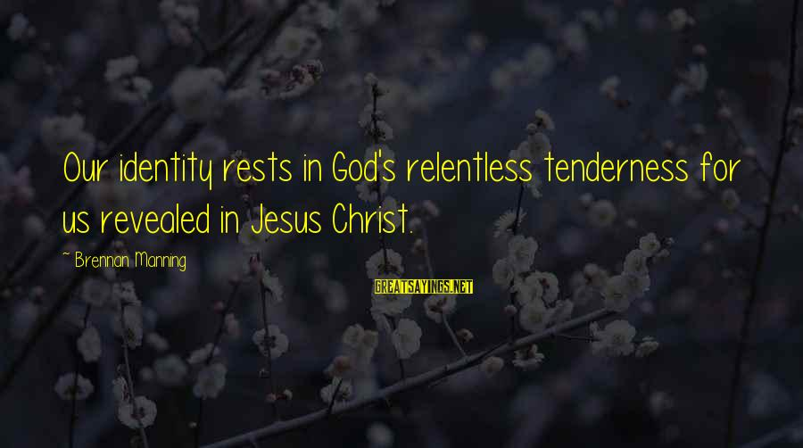 Stressedly Sayings By Brennan Manning: Our identity rests in God's relentless tenderness for us revealed in Jesus Christ.