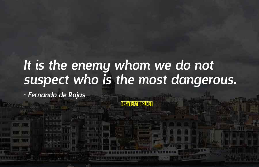 Stressedly Sayings By Fernando De Rojas: It is the enemy whom we do not suspect who is the most dangerous.
