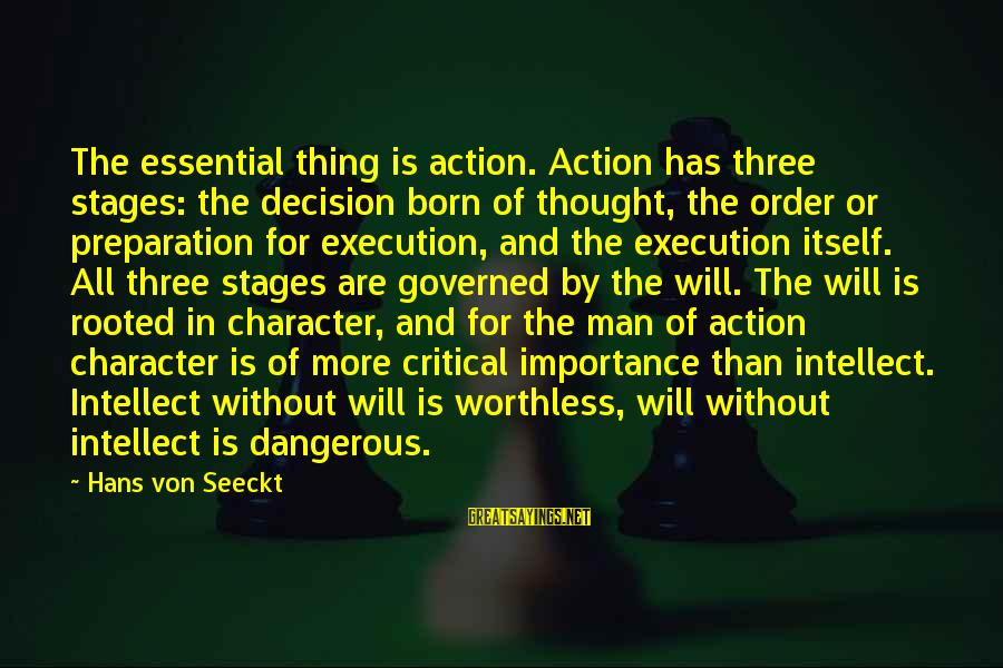 Stressedly Sayings By Hans Von Seeckt: The essential thing is action. Action has three stages: the decision born of thought, the