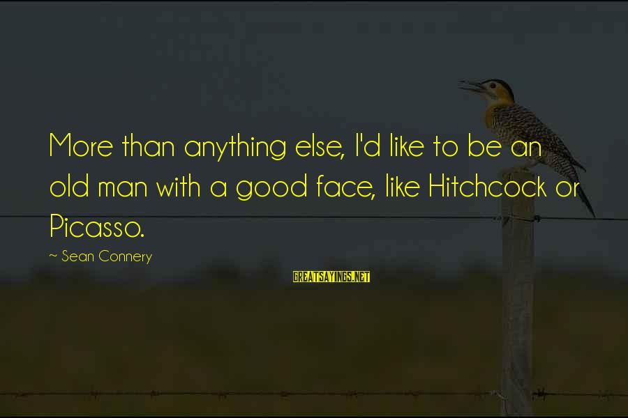 Stressedly Sayings By Sean Connery: More than anything else, I'd like to be an old man with a good face,