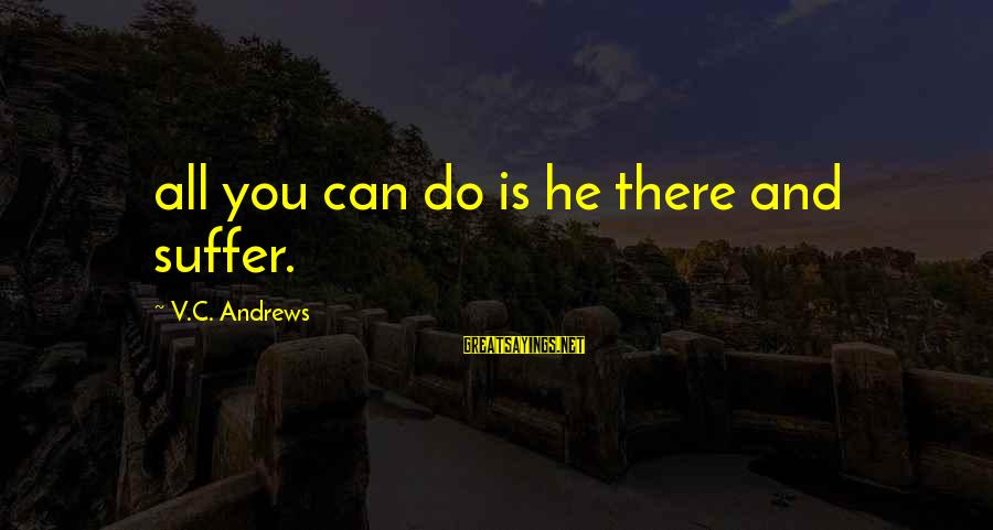 Stressedly Sayings By V.C. Andrews: all you can do is he there and suffer.