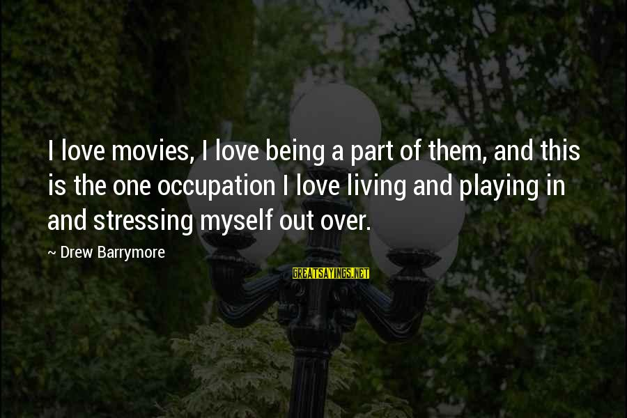 Stressing Out Sayings By Drew Barrymore: I love movies, I love being a part of them, and this is the one